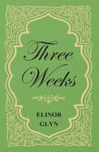 Three Weeks ebook by Elinor Glyn