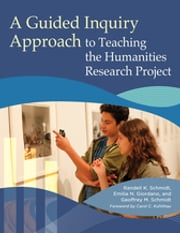 A Guided Inquiry Approach to Teaching the Humanities Research Project ebook by Randell K. Schmidt,Emilia N. Giordano,Geoffrey M. Schmidt
