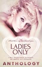 Ladies Only ebook by Cari Z, Helena Maeve, R.A. Padmos