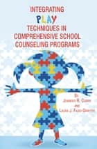 Integrating Play Techniques in Comprehensive School Counseling Programs ebook by Jennifer Curry,Laura Fazio-Griffith