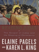 Reading Judas - The Gospel of Judas and the Shaping of Christianity ebook by Elaine Pagels,Karen L. King