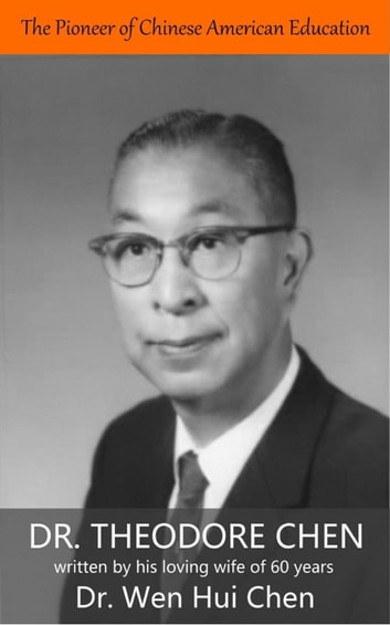 The Pioneer of Chinese American Education: Dr. Theodore Chen ebook by Wen-Hui Chen