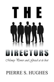 The Directors - Money, Power & Greed At Its Best ebook by Pierre S. Hughes