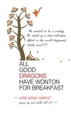 All Good Dragons Have Wonton for Breakfast ebook by Long Wong Charlie