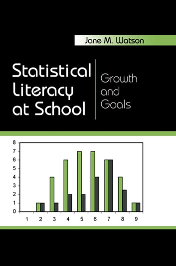 Statistical Literacy at School - Growth and Goals ebook by Jane M. Watson