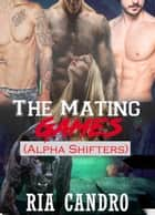 The Mating Games - Alpha Shifters, #1 ebook by Ria Candro