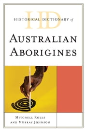 Historical Dictionary of Australian Aborigines ebook by Mitchell Rolls,Murray Johnson,Henry Reynolds