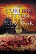 Curling Letters of the Zulu War - There was Awful Slaughter' ebook by Adrian Greaves