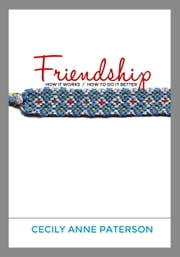 Friendship. How It Works / How To Do It Better ebook by Cecily Anne Paterson