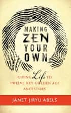 Making Zen Your Own ebook by Janet Jiryu Abels