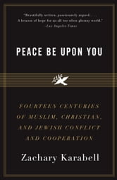 Peace Be Upon You - Fourteen Centuries of Muslim, Christian, and Jewish Conflict and Cooperation ebook by Zachary Karabell
