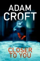 Closer To You ebook by Adam Croft