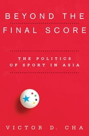 Beyond the Final Score - The Politics of Sport in Asia ebook by Victor Cha