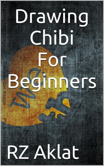 Drawing Chibi For Beginners ebook by RZ Aklat