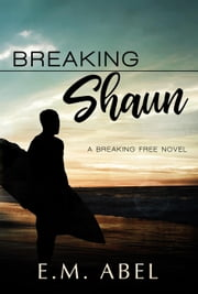 Breaking Shaun - The Breaking Free Series, #2 ebook by E.M. Abel