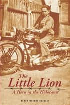 The Little Lion - A Hero in the Holocaust ebook by Nancy Wright Beasley