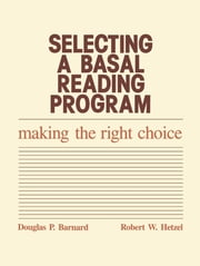 Selecting a Basal Reading Program - Making the Right Choice ebook by Douglas P. Barnard,Robert W. Hetzel