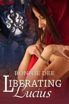 Liberating Lucius ebook by Bonnie Dee