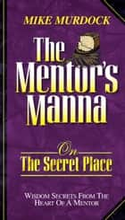 The Mentor's Manna On The Secret Place ebook by Mike Murdock