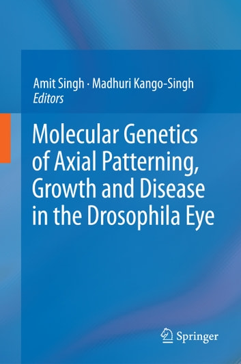 Molecular Genetics of Axial Patterning, Growth and Disease in the Drosophila Eye ebook by