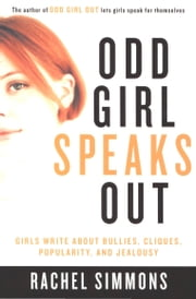 Odd Girl Speaks Out - Girls Write about Bullies, Cliques, Popularity, and Jealousy ebook by Rachel Simmons