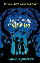A Tale Dark and Grimm ebook by Adam Gidwitz