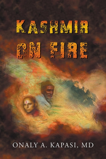 Kashmir on fire ebook by Onaly A. Kapasi, MD