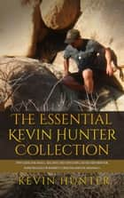 The Essential Kevin Hunter Collection ebook by Kevin Hunter
