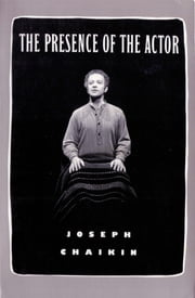 The Presence of the Actor ebook by Joseph Chaikin