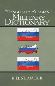 An English - Russian Military Dictionary ebook by Bill St. Amour