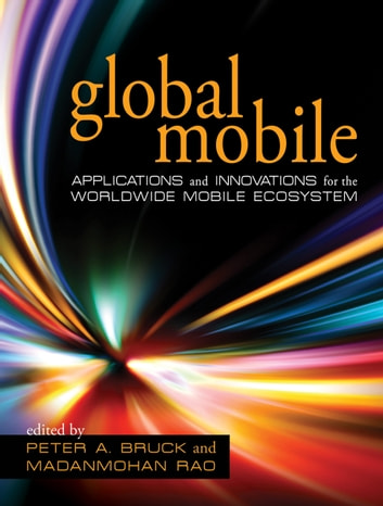 Global Mobile - Applications and Innovations for the Worldwide Mobile Ecosystem ebook by