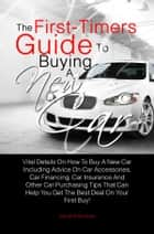 The First-Timers Guide To Buying A New Car ebook by Daniel R. Montoya