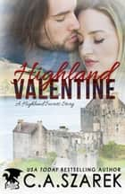 Highland Valentine - A Highland Secrets Story ebook by C.A. Szarek
