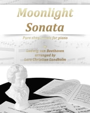 Moonlight Sonata Pure sheet music for piano by Ludwig van Beethoven arranged by Lars Christian Lundholm ebook by Pure Sheet Music
