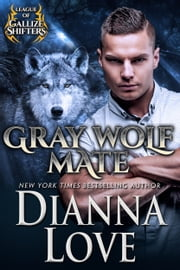 Gray Wolf Mate: League Of Gallize Shifters ebook by Dianna Love