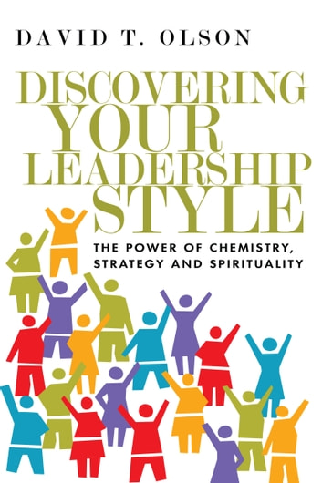 Discovering Your Leadership Style - The Power of Chemistry, Strategy and Spirituality ebook by David T. Olson
