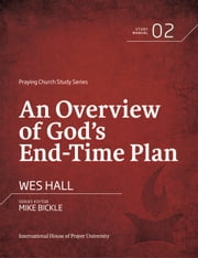 An Overview of God's End-Time Plan ebook by Wes Hall,Mike Bickle