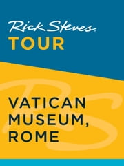 Rick Steves Tour: Vatican Museum, Rome ebook by Rick Steves, Gene Openshaw