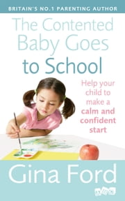 The Contented Baby Goes to School - Help your child to make a calm and confident start ebook by Gina Ford