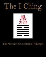I Ching - The Ancient Chinese Book of Changes ebook by Anon