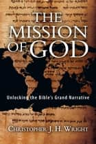 The Mission of God ebook by Christopher J. H. Wright