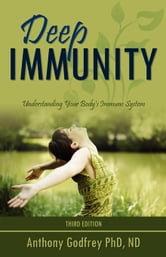 Deep Immunity: Understanding Your Body's Immune System ebook by Anthony Godfrey