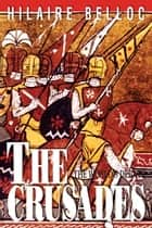 The Crusades ebook by Hilaire Belloc