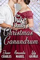 The Duke of Danby's Christmas Conundrum eBook by Jane Charles, Amanda Mariel, Lily George