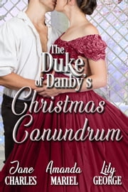The Duke of Danby's Christmas Conundrum ebook by Jane Charles, Amanda Koehler, Lily George
