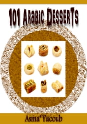 101 Arabic Desserts ebook by Asma' Yacoub