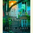 The Whole World Over audiobook by Julia Glass