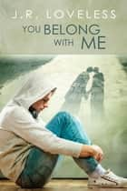 You Belong With Me ebook by J.R. Loveless