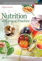 Nutrition in Clinical Practice ebook by David L. Katz