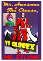Mr Awesome and The Cheese Vs GlobeX ebook by M D O'Flynn